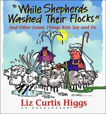"""""""While shepherds washed their flocks"""" and other funny things kids say and do"""