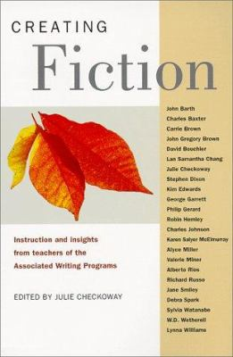 Creating fiction : instruction and insights from teachers of Associated Writing Programs