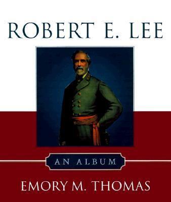 Robert E. Lee : an album / Emory M. Thomas.