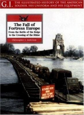The fall of Fortress Europe : from the Battle of the Bulge to the crossing of the Rhine