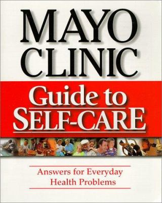 Mayo Clinic guide to self-care : answers for everyday health problems