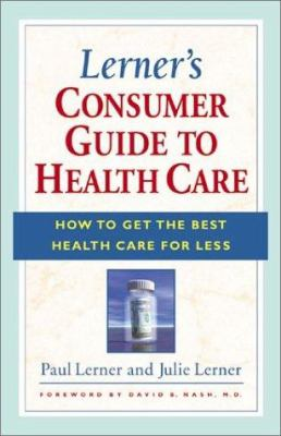 Lerner's consumer guide to health care : how to get the best health care for less