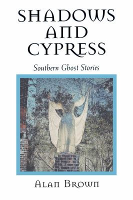 Shadows and cypress : southern ghost stories