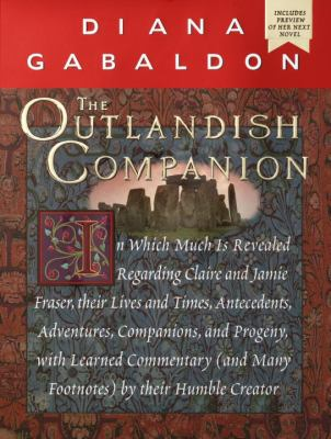 The outlandish companion : in which much is revealed regarding Claire and Jamie Fraser, their lives and times, antecedents, adventures, companions, and progeny, with learned commentary (and many footnotes)