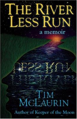 The river less run : a memoir / Tim McLaurin.