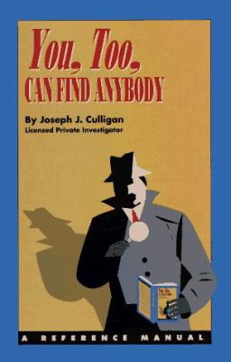 You, too, can find anybody : a reference manual / by Joseph J. Culligan.