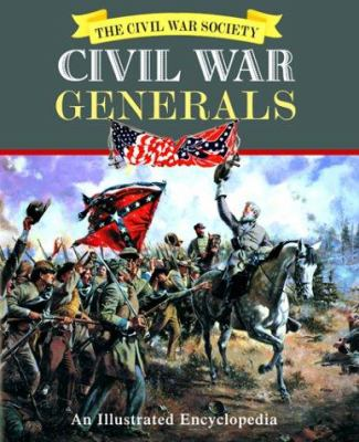 Civil War generals : an illustrated encyclopedia : including naval and other military heroes of the Civil War