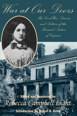 War at our doors : the Civil War diaries and letters of the Bernard sisters of Virginia