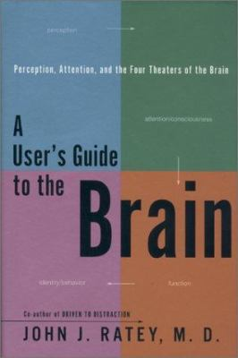A user's guide to the brain : perception, attention, and the four theaters of the brain