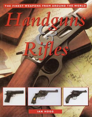 Handguns & rifles : the finest weapons from around the world