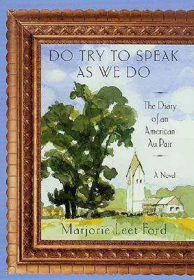 Do try to speak as we do : the diary of an American au pair