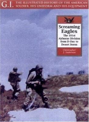 Screaming eagles : the 101st Airborne Division from D-Day to Desert Storm