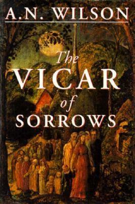 The vicar of sorrows / A.N. Wilson.