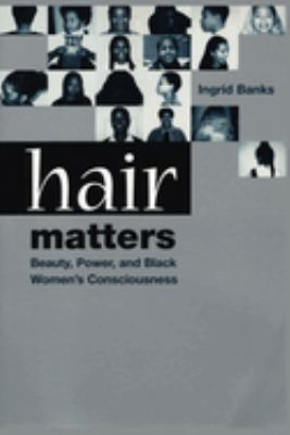 Hair matters : beauty, power, and Black women's consciousness