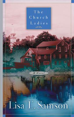 The church ladies : a novel / Lisa E. Samson.