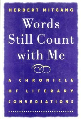 Words still count with me : a chronicle of literary conversations / Herbert Mitgang.