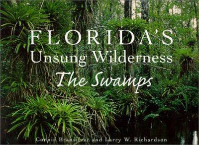 Florida's unsung wilderness : the swamps