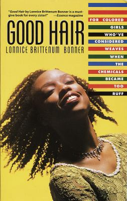 Good hair : for colored girls who've considered weaves when the chemicals became too ruff