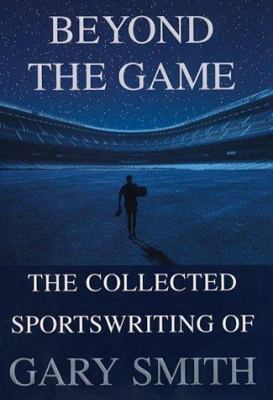 Beyond the game : the collected sportswriting of Gary Smith