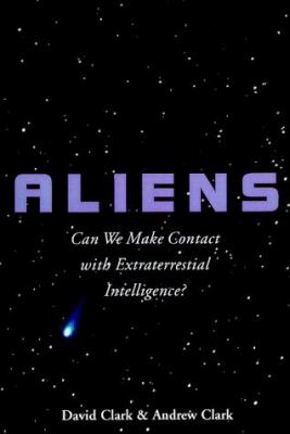 Aliens : can we make contact with extraterrestrial intelligence? / Andrew J.H. Clark & David H. Clark.
