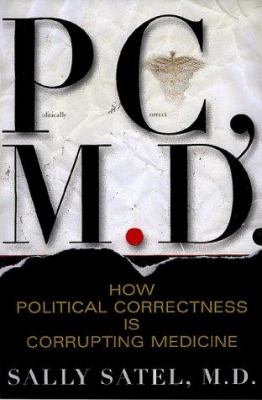 PC, M.D. : how political correctness is corrupting medicine