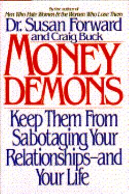Money demons : keep them from sabotaging your relationships--and your life