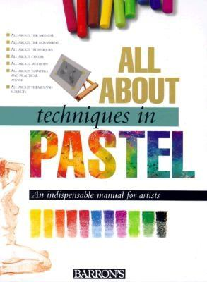 All about techniques in pastel / [author, Parramón's Editorial Team ; illustrators, Parramón's Editorial Team].