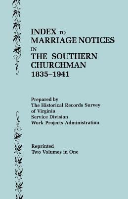 Index to marriage notices in the Southern churchman, 1835-1941 / prepared by the Historical Records Survey of Virginia, Service Division, Work Projects Administration.