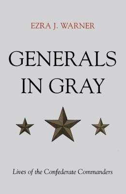 Generals in gray : lives of the Confederate commanders / by Ezra J. Warner.