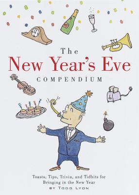 The New Year's Eve compendium : toasts, tips, trivia, and tidbits for bringing in the New Year