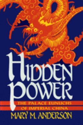 Hidden power : the palace eunuchs of imperial China