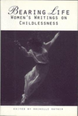Bearing life : women's writings on childlessness