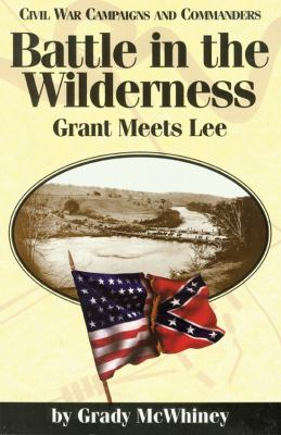 Battle in the Wilderness : Grant meets Lee