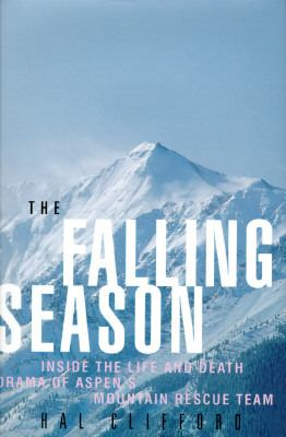 The falling season : inside the life and death drama of Aspen's mountain rescue team