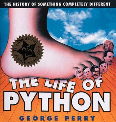 Life of Python : the history of something completely different