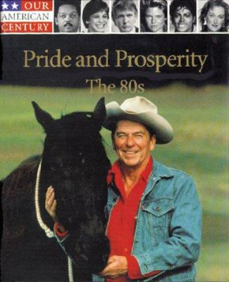 Our American century : pride and prosperity, the 80s