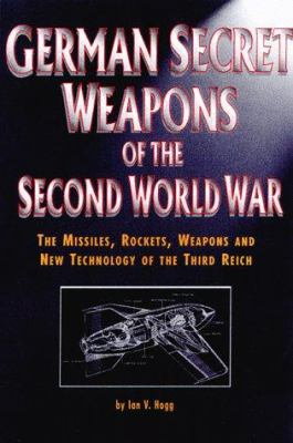 German secret weapons of the Second World War : the missiles, rockets, weapons, and new technology of the Third Reich