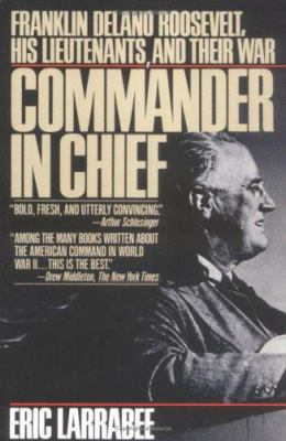 Commander in chief : Franklin Delano Roosevelt, his lieutenants, and their war