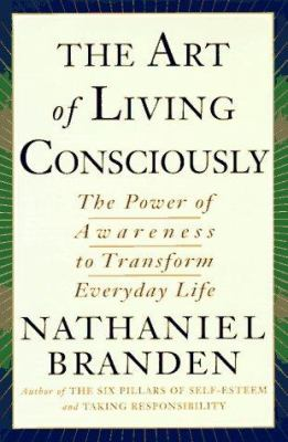 The art of living consciously : the power of awareness to transform everyday life