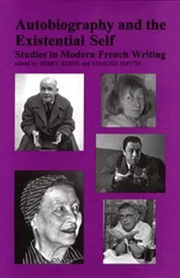 Autobiography and the existential self : studies in modern French writing