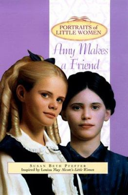 Portraits of little women : Amy makes a friend.