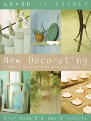 New decorating : techniques, ideas & inspiration for creating a fresh look