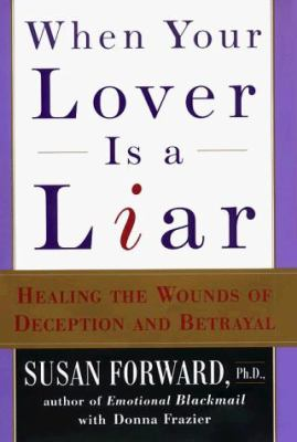 When your lover is a liar : healing the wounds of deception and betrayal