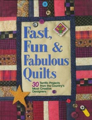 Fast, fun & fabulous quilts : 30 terrific projects from the country's most creative designers