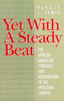 Yet with a steady beat : the African American struggle for recognition in the Episcopal Church / Harold T. Lewis.