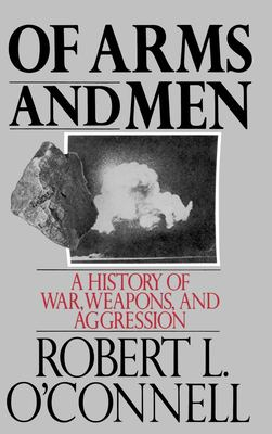 Of arms and men : a history of war, weapons, and aggression