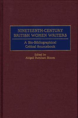 Nineteenth-century British women writers : a bio-bibliographical critical sourcebook