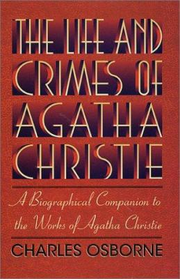 The life and crimes of Agatha Christie : a biographical companion to the works of Agatha Christie