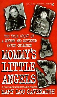 Mommy's little angels : the true story of a mother who murdered seven children