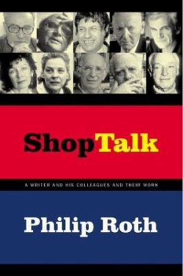 Shop talk : a writer and his colleagues and their work / Philip Roth.